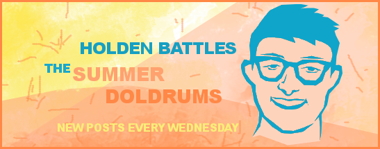 Holden Battles the Summer Doldrums: A summer reading blog